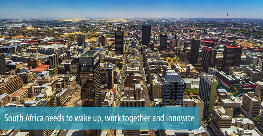 South Africa needs to wake up, work together and innovate