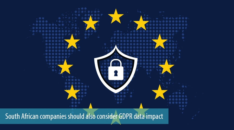 South African companies should also consider GDPR data impact