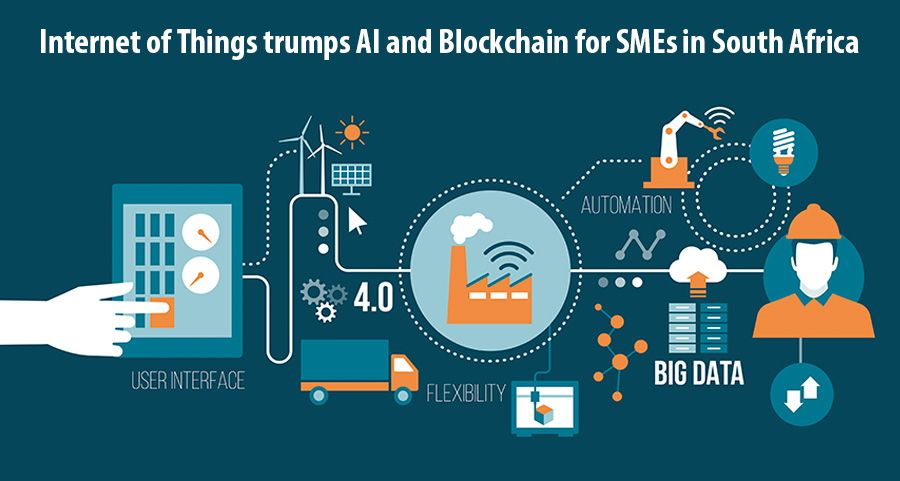 Internet of Things trumps AI and Blockchain for SMEs in South Africa