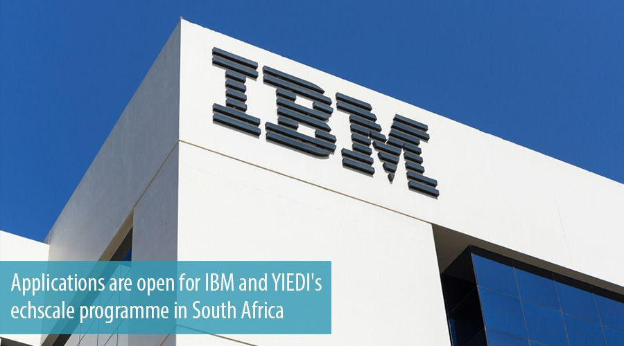 Applications are open for IBM and YIEDI's Techscale programme in South Africa