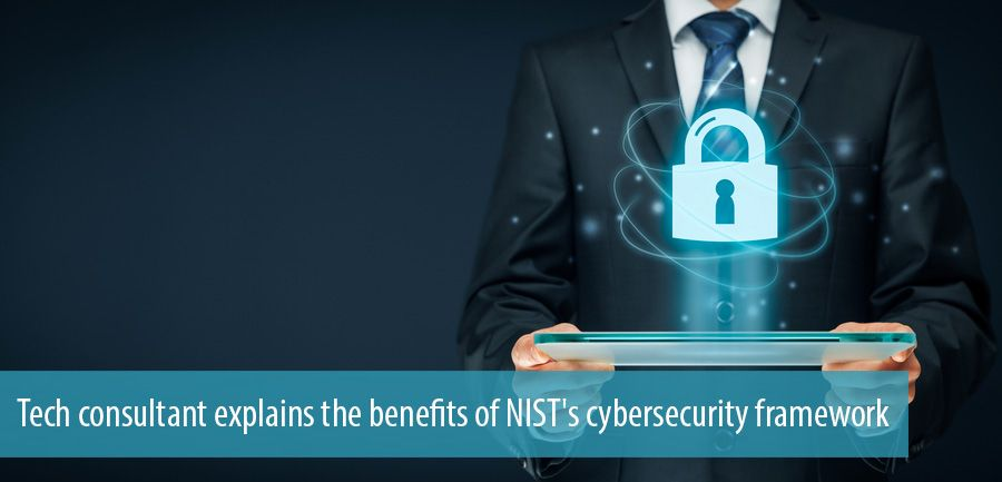 Tech consultant explains the benefits of NIST's cybersecurity framework