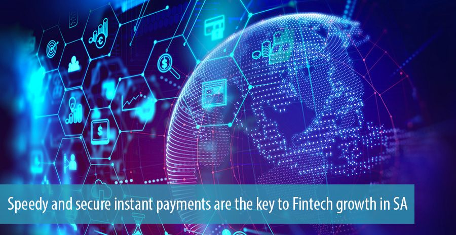 Speedy and secure instant payments are the key to Fintech growth in SA