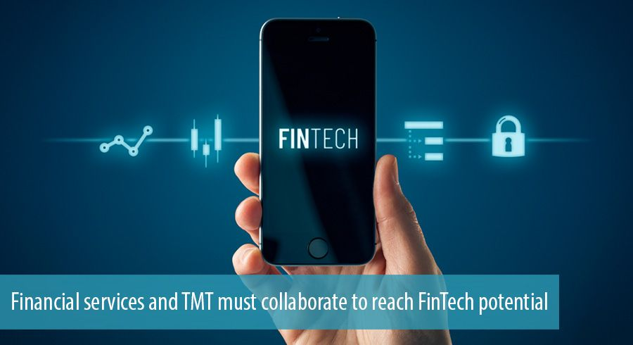 Financial services and TMT must collaborate to reach FinTech potential