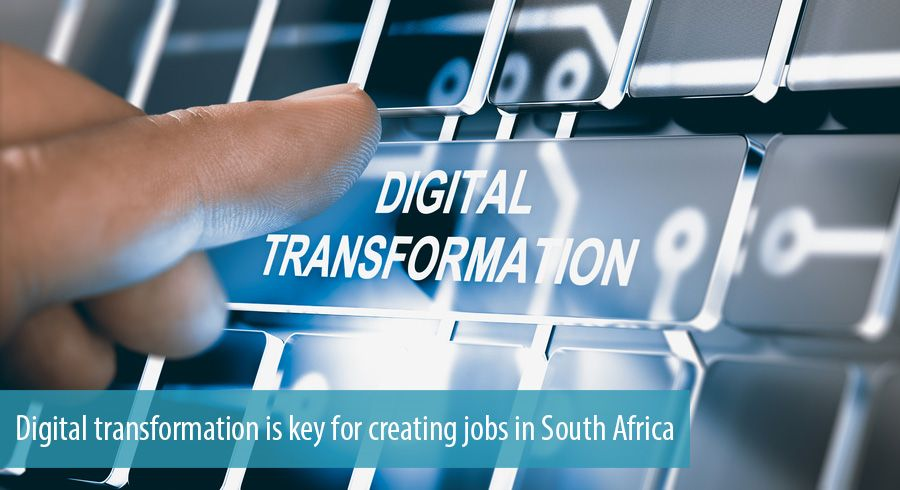 Digital transformation is key for creating jobs in South Africa
