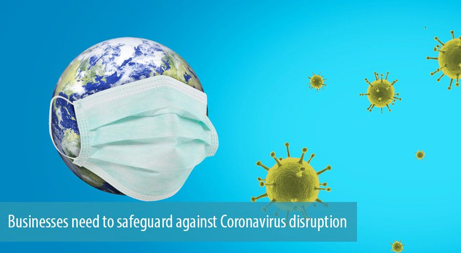 Businesses need to safeguard against Coronavirus disruption