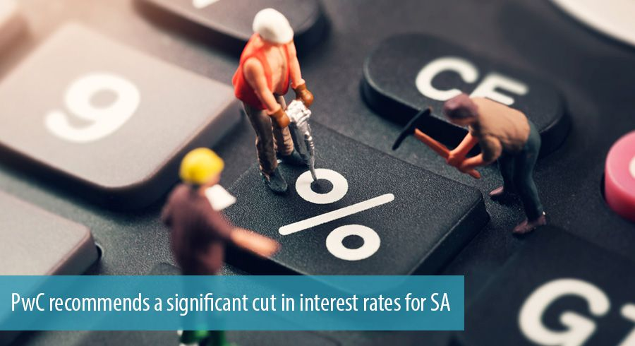 PwC recommends a significant cut in interest rates for SA