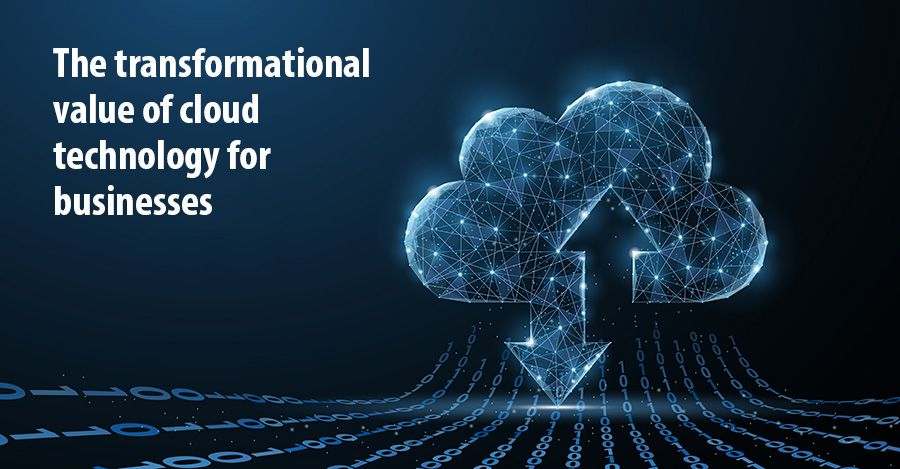The transformational value of cloud technology for businesses
