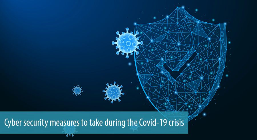 Cyber security measures to take during the Covid-19 crisis